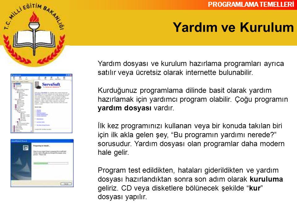 PROGRAMLAMA TEMELLERİ Yardım ve Kurulum Yardım dosyası ve kurulum hazırlama programları ayrıca satılır veya ücretsiz olarak internette bulunabilir. Ku