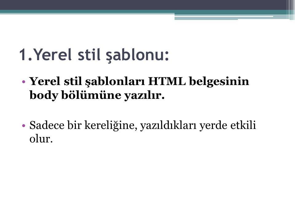 1.Yerel stil şablonu: Yerel stil şablonları HTML belgesinin body bölümüne yazılır.