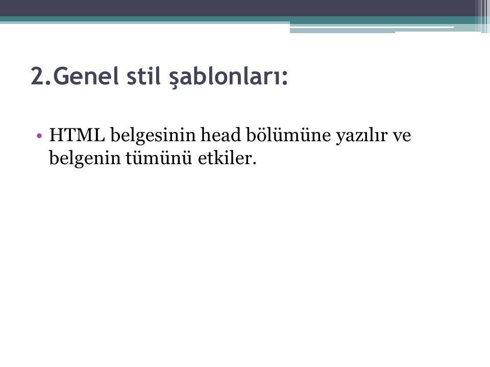 2.Genel stil şablonları: HTML belgesinin head bölümüne yazılır ve belgenin tümünü etkiler.