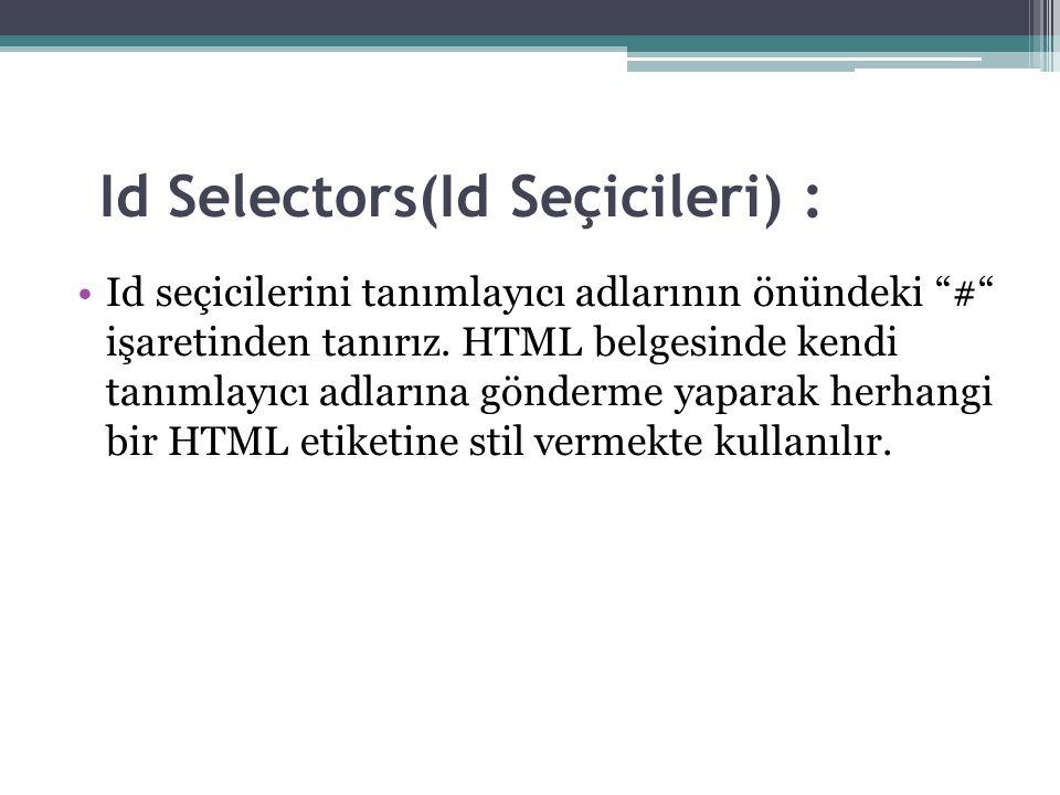 Id Selectors(Id Seçicileri) : Id seçicilerini tanımlayıcı adlarının önündeki # işaretinden tanırız.