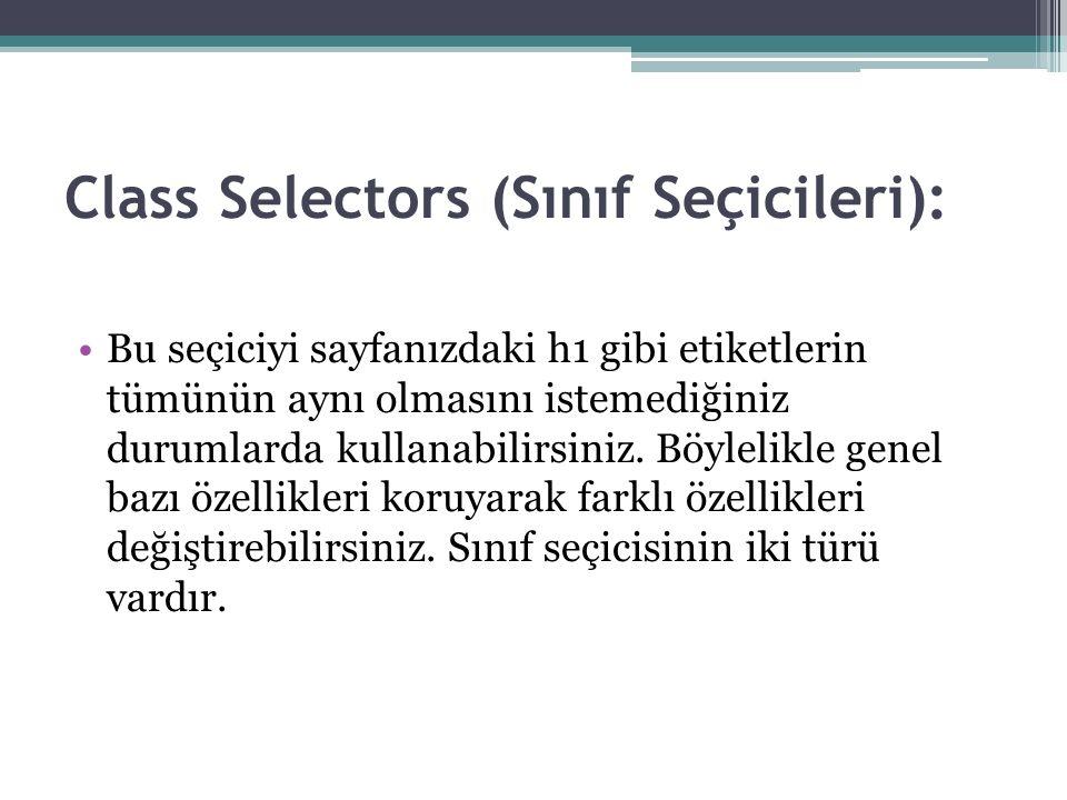 Class Selectors (Sınıf Seçicileri): Bu seçiciyi sayfanızdaki h1 gibi etiketlerin tümünün aynı olmasını istemediğiniz durumlarda kullanabilirsiniz.