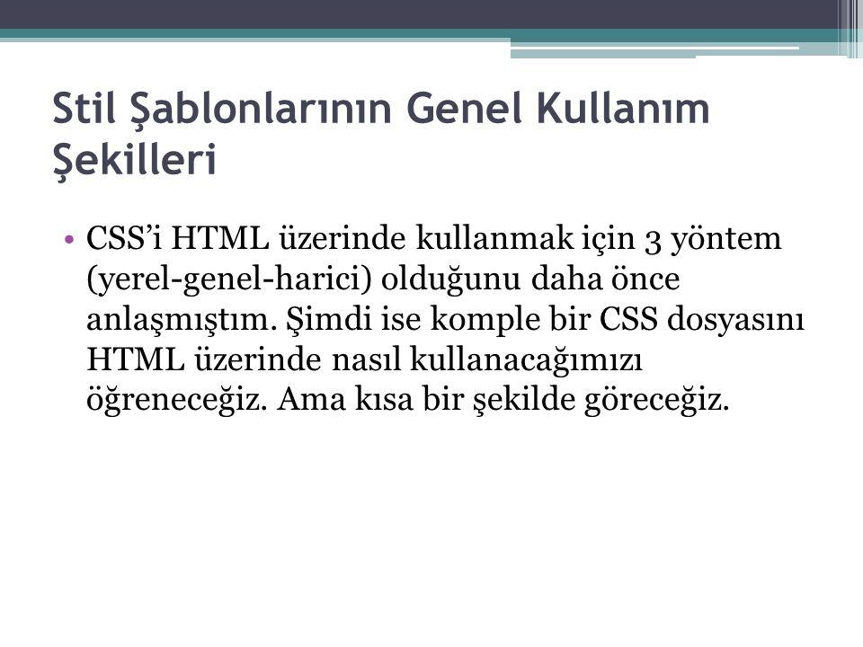 Stil Şablonlarının Genel Kullanım Şekilleri CSS'i HTML üzerinde kullanmak için 3 yöntem (yerel-genel-harici) olduğunu daha önce anlaşmıştım.