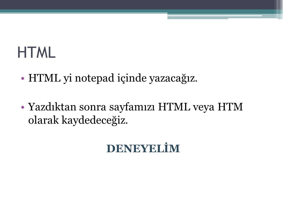 HTML yi notepad içinde yazacağız.Yazdıktan sonra sayfamızı HTML veya HTM olarak kaydedeceğiz.
