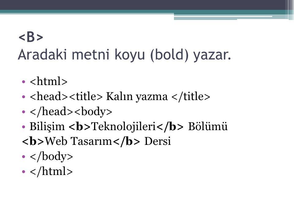 Aradaki metni koyu (bold) yazar. Kalın yazma Bilişim Teknolojileri Bölümü Web Tasarım Dersi
