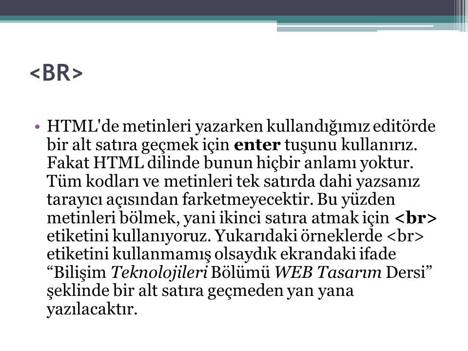 HTML de metinleri yazarken kullandığımız editörde bir alt satıra geçmek için enter tuşunu kullanırız.