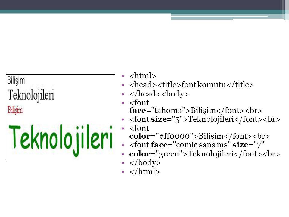 font komutu Bilişim Teknolojileri Bilişim <font face= comic sans ms size= 7 color= green >Teknolojileri