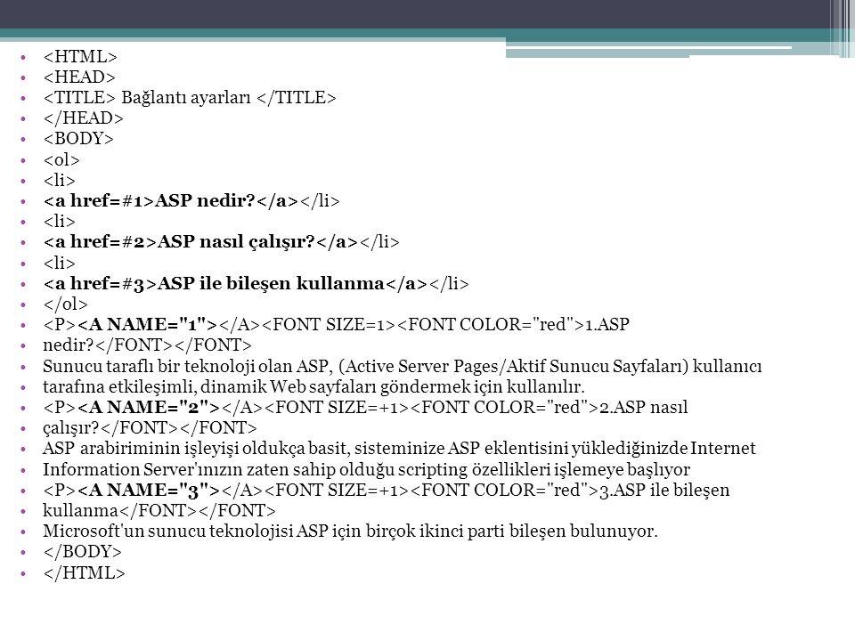 Bağlantı ayarları ASP nedir.ASP nasıl çalışır. ASP ile bileşen kullanma 1.ASP nedir.