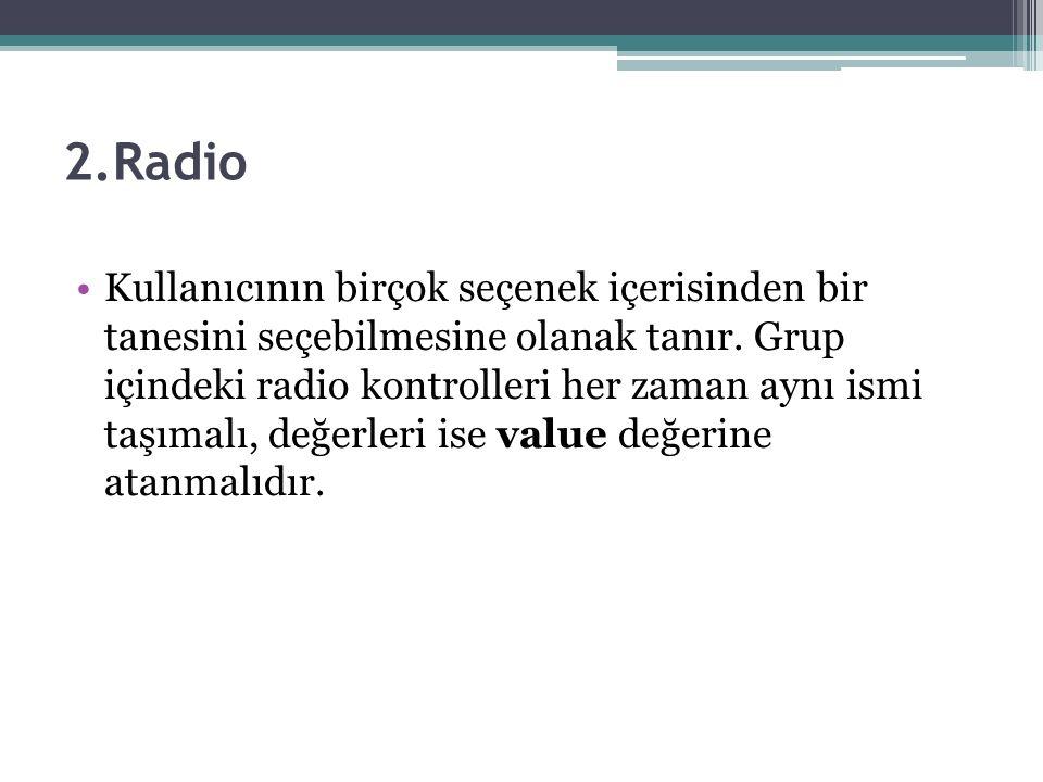 2.Radio Kullanıcının birçok seçenek içerisinden bir tanesini seçebilmesine olanak tanır.