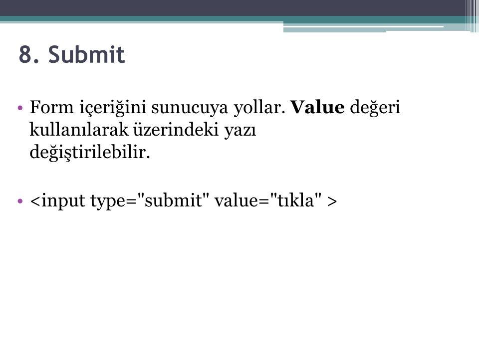8.Submit Form içeriğini sunucuya yollar.