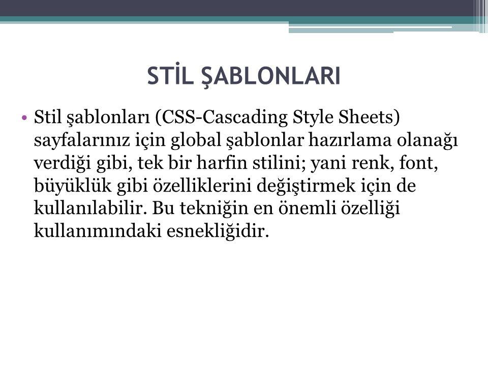 STİL ŞABLONLARI Stil şablonları (CSS-Cascading Style Sheets) sayfalarınız için global şablonlar hazırlama olanağı verdiği gibi, tek bir harfin stilini; yani renk, font, büyüklük gibi özelliklerini değiştirmek için de kullanılabilir.