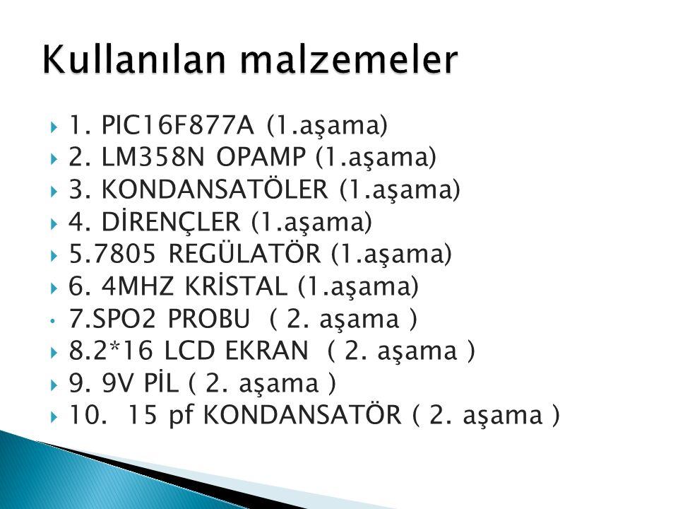  1. PIC16F877A (1.aşama)  2. LM358N OPAMP (1.aşama)  3. KONDANSATÖLER (1.aşama)  4. DİRENÇLER (1.aşama)  5.7805 REGÜLATÖR (1.aşama)  6. 4MHZ KRİ