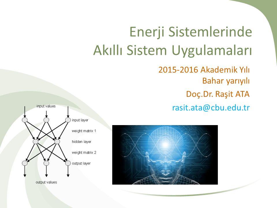 Enerji Sistemlerinde Akıllı Sistem Uygulamaları 2015-2016 Akademik Yılı Bahar yarıyılı Doç.Dr. Raşit ATA rasit.ata@cbu.edu.tr