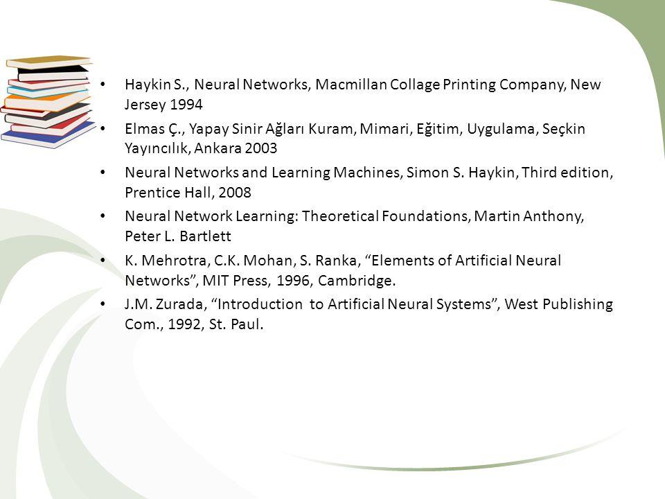 Haykin S., Neural Networks, Macmillan Collage Printing Company, New Jersey 1994 Elmas Ç., Yapay Sinir Ağları Kuram, Mimari, Eğitim, Uygulama, Seçkin Y