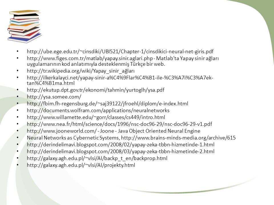 http://ube.ege.edu.tr/~cinsdiki/UBI521/Chapter-1/cinsdikici-neural-net-giris.pdf http://www.figes.com.tr/matlab/yapay.sinir.aglari.php - Matlab'ta Yap