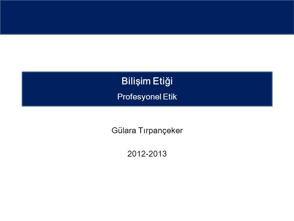 Gülara Tırpançeker 2012-2013 Bilişim Etiği Profesyonel Etik