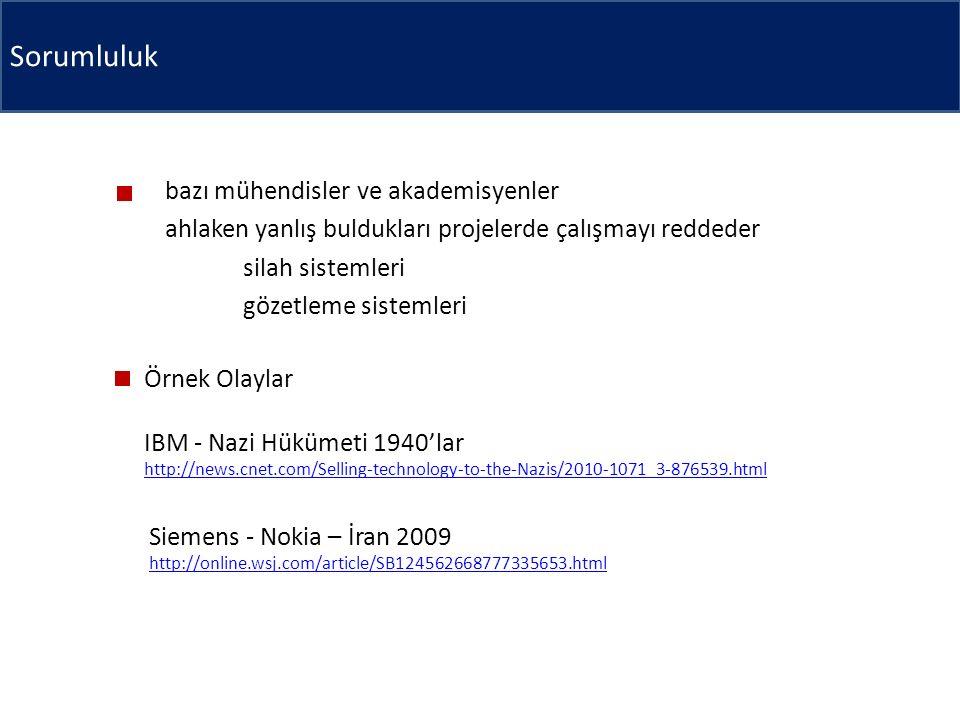 Sorumluluk bazı mühendisler ve akademisyenler ahlaken yanlış buldukları projelerde çalışmayı reddeder silah sistemleri gözetleme sistemleri Örnek Olaylar IBM - Nazi Hükümeti 1940'lar http://news.cnet.com/Selling-technology-to-the-Nazis/2010-1071_3-876539.html Siemens - Nokia – İran 2009 http://online.wsj.com/article/SB124562668777335653.html
