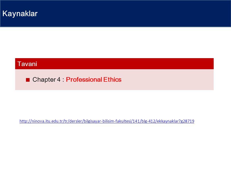 Kaynaklar Chapter 4 : Professional Ethics Tavani http://ninova.itu.edu.tr/tr/dersler/bilgisayar-bilisim-fakultesi/141/blg-412/ekkaynaklar?g28719
