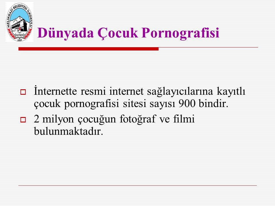 Dünyada Çocuk Pornografisi  İnternette resmi internet sağlayıcılarına kayıtlı çocuk pornografisi sitesi sayısı 900 bindir.  2 milyon çocuğun fotoğra