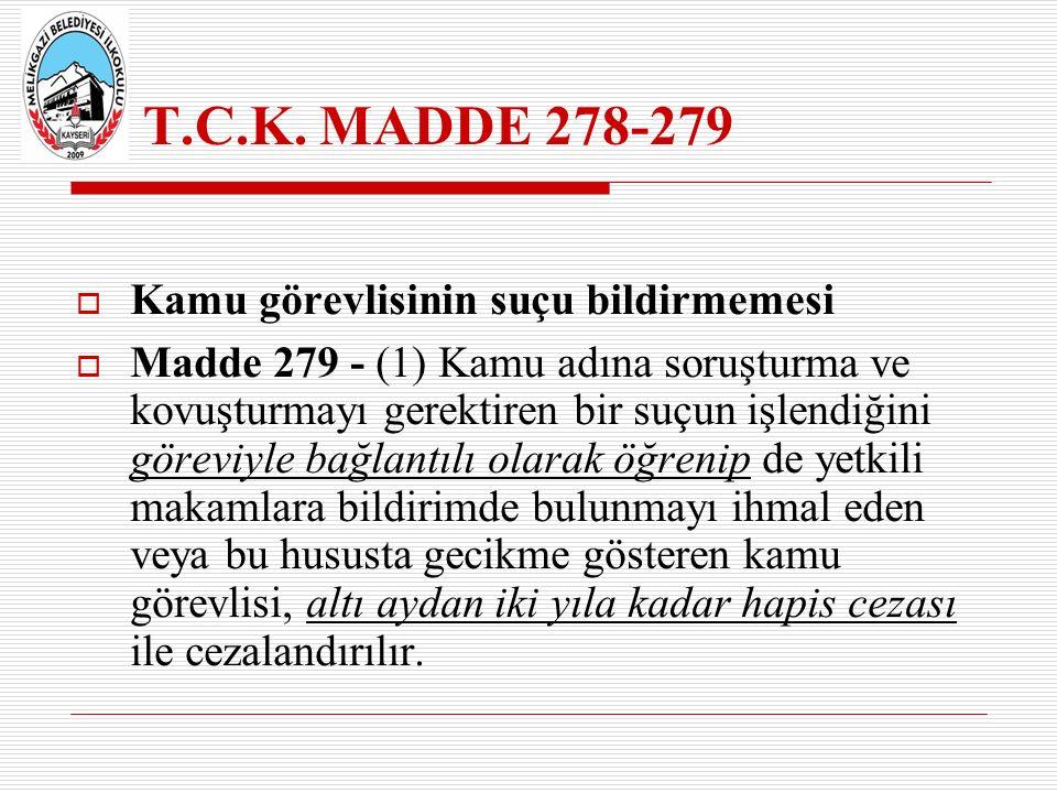 T.C.K. MADDE 278-279  Kamu görevlisinin suçu bildirmemesi  Madde 279 - (1) Kamu adına soruşturma ve kovuşturmayı gerektiren bir suçun işlendiğini gö