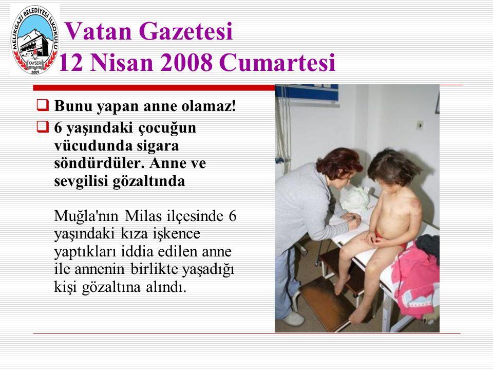 Vatan Gazetesi 12 Nisan 2008 Cumartesi  Bunu yapan anne olamaz.
