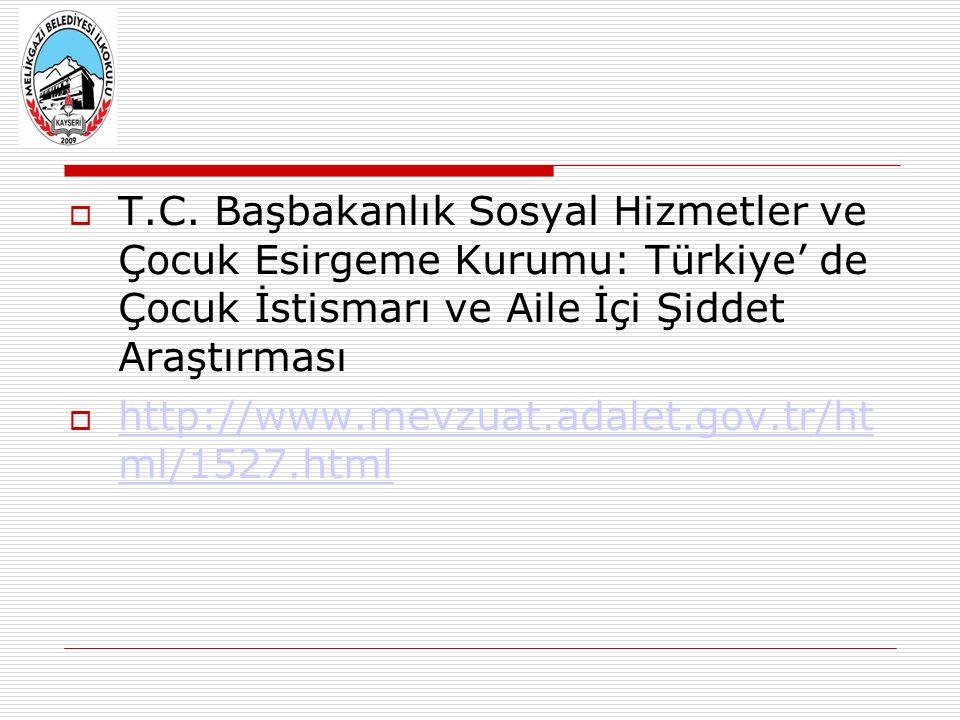  T.C. Başbakanlık Sosyal Hizmetler ve Çocuk Esirgeme Kurumu: Türkiye' de Çocuk İstismarı ve Aile İçi Şiddet Araştırması  http://www.mevzuat.adalet.g
