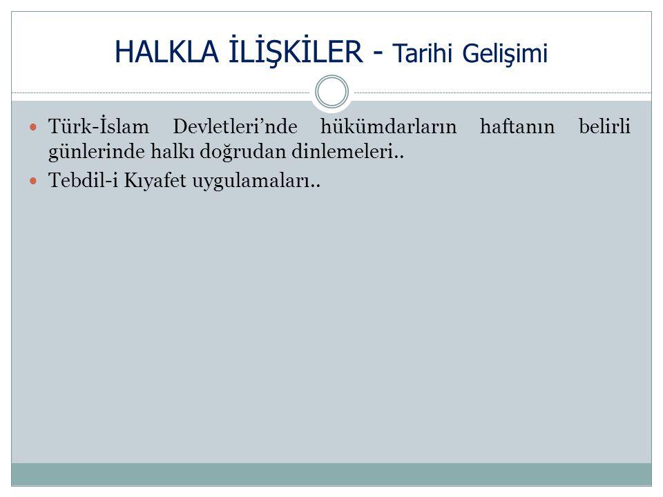 HALKLA İLİŞKİLER - Tarihi Gelişimi Türk-İslam Devletleri'nde hükümdarların haftanın belirli günlerinde halkı doğrudan dinlemeleri..