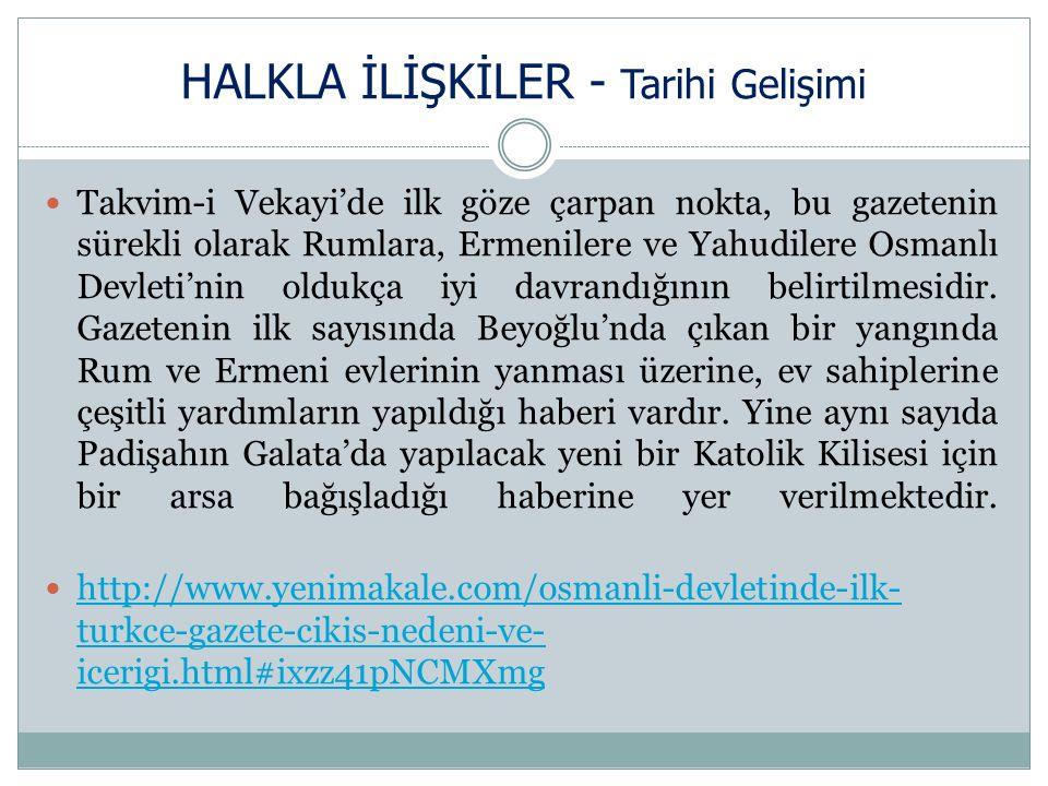 HALKLA İLİŞKİLER - Tarihi Gelişimi Takvim-i Vekayi'de ilk göze çarpan nokta, bu gazetenin sürekli olarak Rumlara, Ermenilere ve Yahudilere Osmanlı Devleti'nin oldukça iyi davrandığının belirtilmesidir.