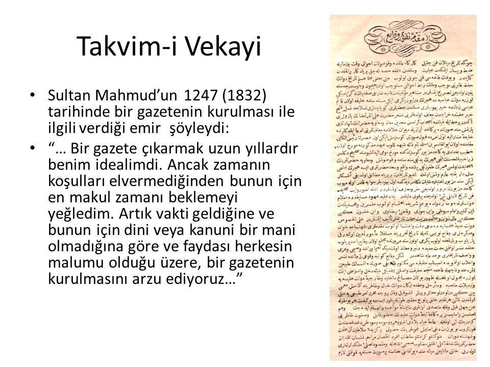 Takvim-i Vekayi Sultan Mahmud'un 1247 (1832) tarihinde bir gazetenin kurulması ile ilgili verdiği emir şöyleydi: … Bir gazete çıkarmak uzun yıllardır benim idealimdi.