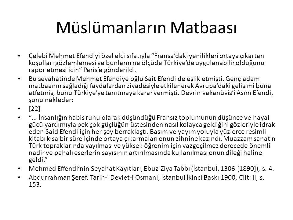 Müslümanların Matbaası Çelebi Mehmet Efendiyi özel elçi sıfatıyla Fransa'daki yenilikleri ortaya çıkartan koşulları gözlemlemesi ve bunların ne ölçüde Türkiye'de uygulanabilir olduğunu rapor etmesi için Paris'e gönderildi.