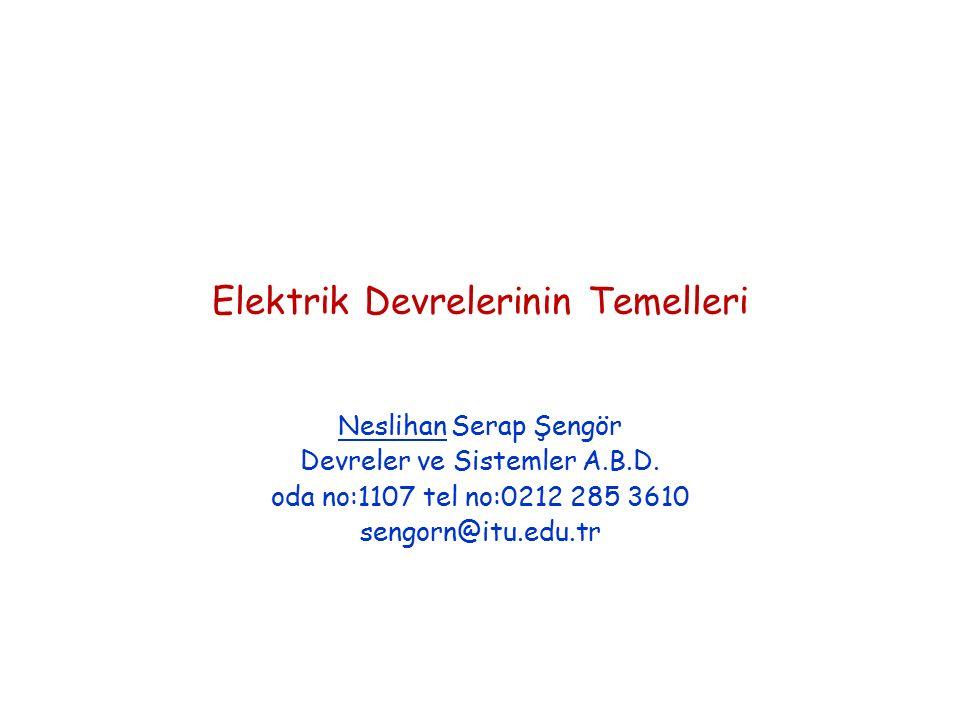 Ders Hakkında 1 Yarıyıl içi sınavı 25 Kasım 2012 % 30 3 Kısa sınav 21 Ekim 11 Kasım 9 Aralık % 30 1 Ödev +5 Yarıyıl Sonu Sınavı % 40 Ders notlarına ve ders ile ilgili bazı dökümanlar erişmek için Ninova – ELE 211 - Dersin kaynakları http://ninova.itu.edu.tr/tr/dersler/elektrik-elektronik-fakultesi/897/ele-211/ekkaynaklar?u266985/ust-klasor FİNAL SINAVINA GİRMEYE HAK KAZANMAK İÇİN YARIYIL İÇİ DEĞERLENDİRMELERİNDEN EN AZ 15 ALMAK GEREKMEKTEDİR.