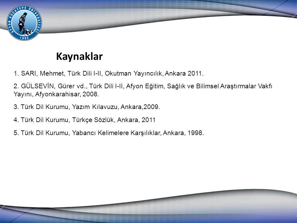 1. SARI, Mehmet, Türk Dili I-II, Okutman Yayıncılık, Ankara 2011. 2. GÜLSEVİN, Gürer vd., Türk Dili I-II, Afyon Eğitim, Sağlık ve Bilimsel Araştırmala