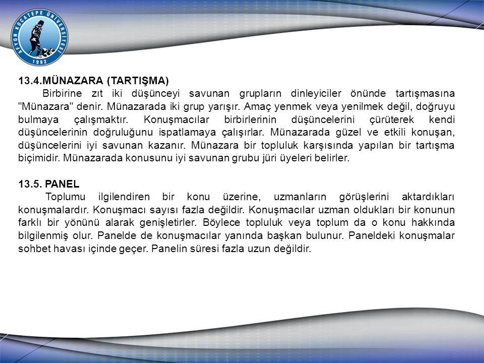 13.4.MÜNAZARA (TARTIŞMA) Birbirine zıt iki düşünceyi savunan grupların dinleyiciler önünde tartışmasına Münazara denir.