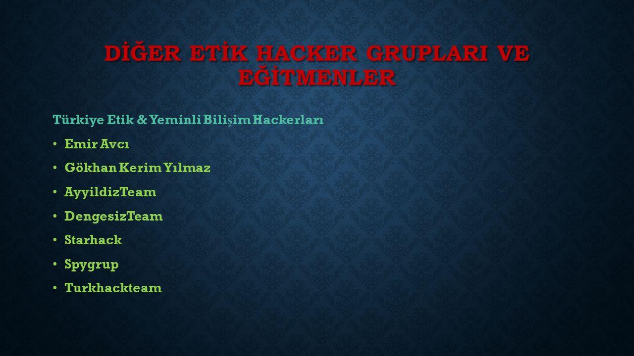 DİĞER ETİK HACKER GRUPLARI VE EĞİTMENLER Türkiye Etik & Yeminli Bili ş im Hackerları Emir Avcı Gökhan Kerim Yılmaz AyyildizTeam DengesizTeam Starhack Spygrup Turkhackteam