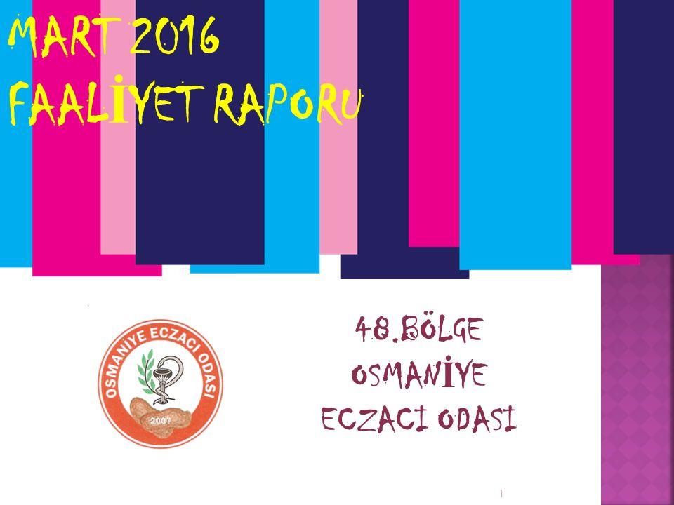 MART 2016 FAAL İ YET RAPORU 48.BÖLGE OSMAN İ YE ECZACI ODASI 1
