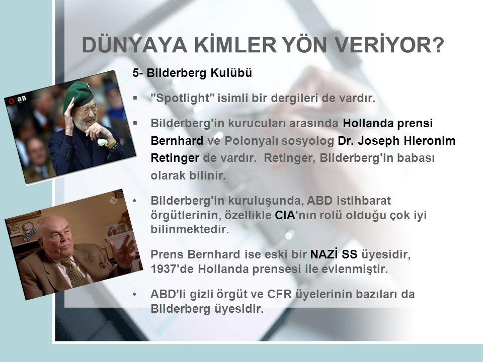 DÜNYAYA KİMLER YÖN VERİYOR. 5- Bilderberg Kulübü  Spotlight isimli bir dergileri de vardır.