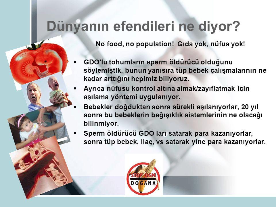 Dünyanın efendileri ne diyor. No food, no population.