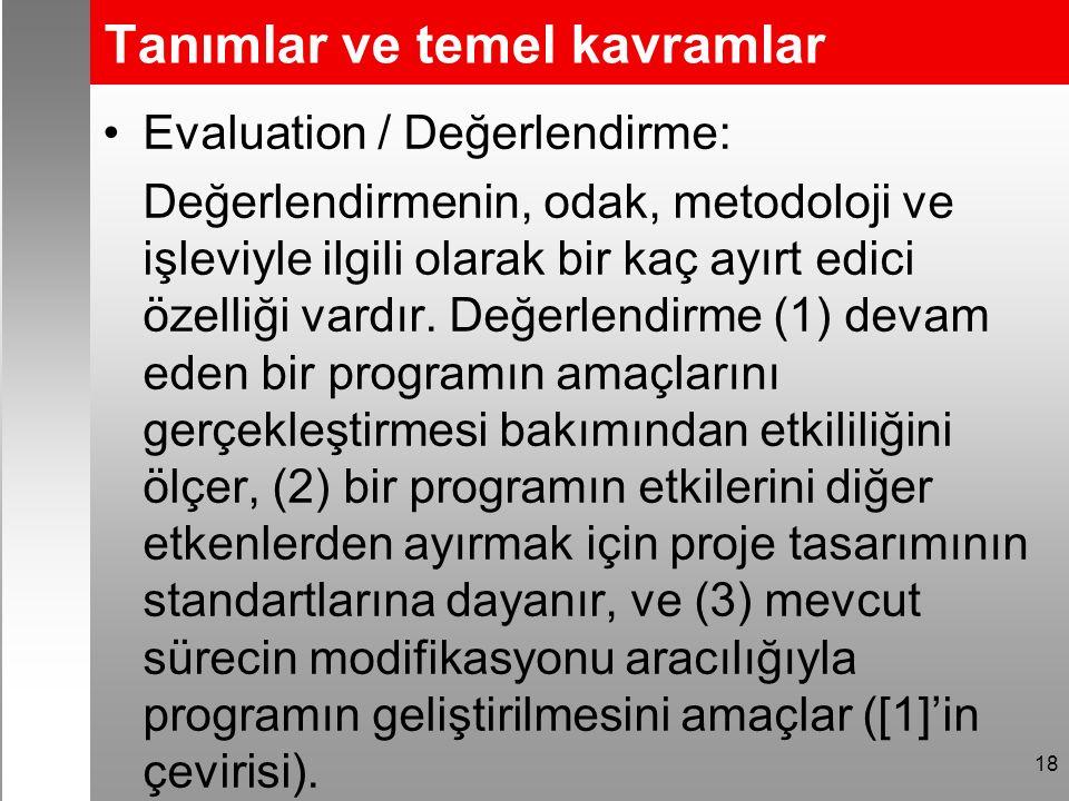 Tanımlar ve temel kavramlar Evaluation / Değerlendirme: Değerlendirmenin, odak, metodoloji ve işleviyle ilgili olarak bir kaç ayırt edici özelliği vardır.