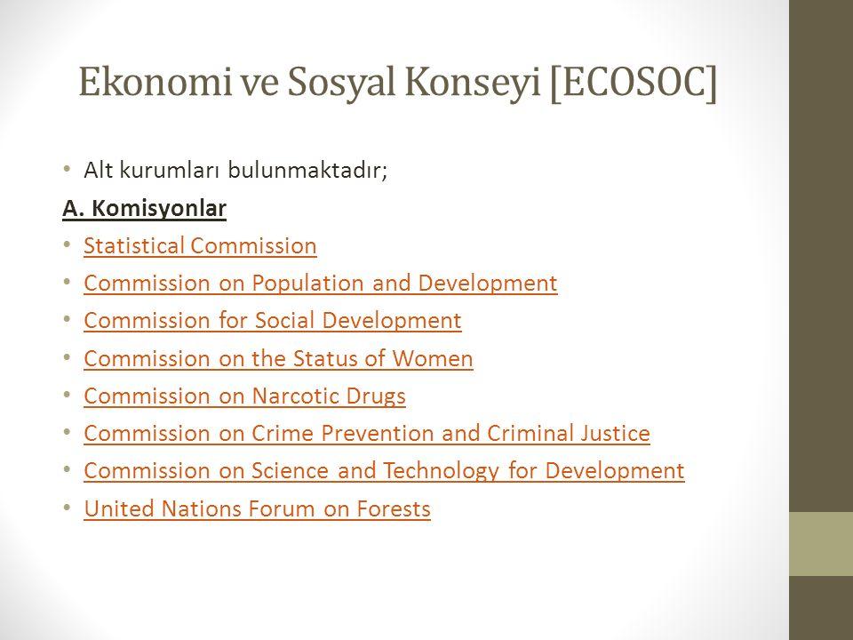 Ekonomi ve Sosyal Konseyi [ECOSOC] Alt kurumları bulunmaktadır; A. Komisyonlar Statistical Commission Commission on Population and Development Commiss
