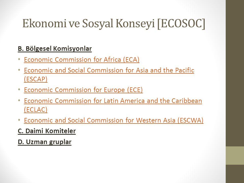 Ekonomi ve Sosyal Konseyi [ECOSOC] B. Bölgesel Komisyonlar Economic Commission for Africa (ECA) Economic and Social Commission for Asia and the Pacifi