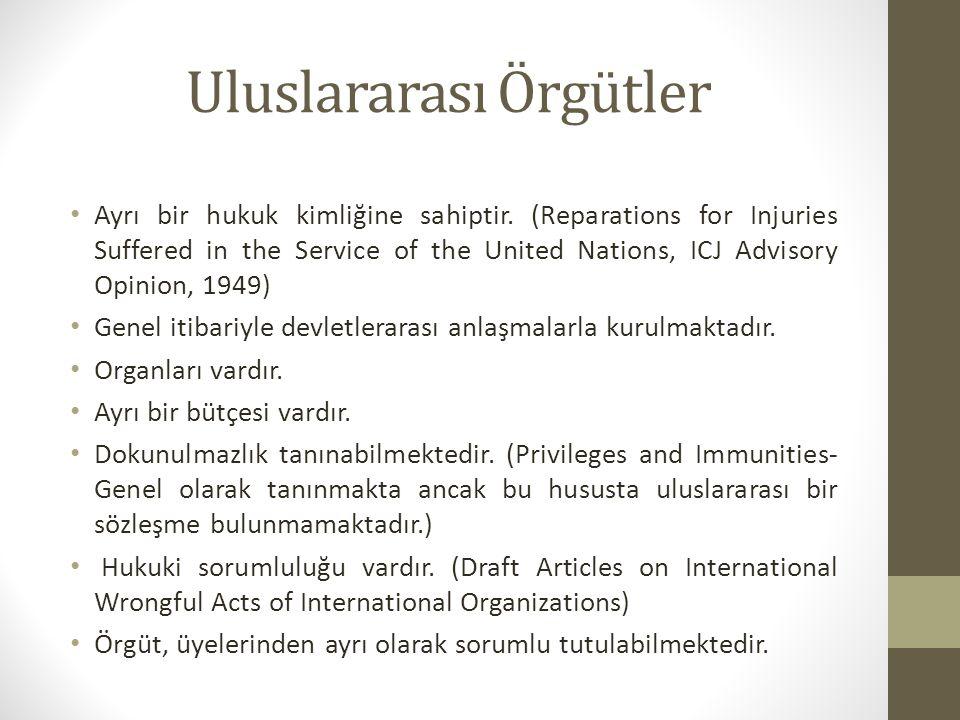 Uluslararası Örgütler Ayrı bir hukuk kimliğine sahiptir. (Reparations for Injuries Suffered in the Service of the United Nations, ICJ Advisory Opinion