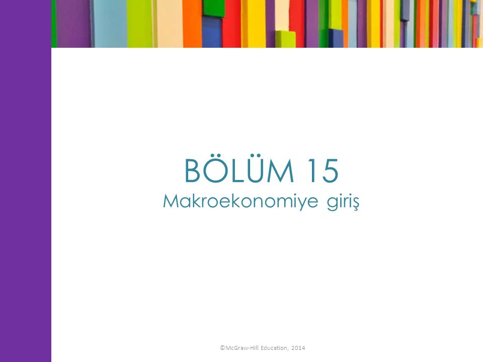 BÖLÜM 15 Makroekonomiye giriş ©McGraw-Hill Education, 2014