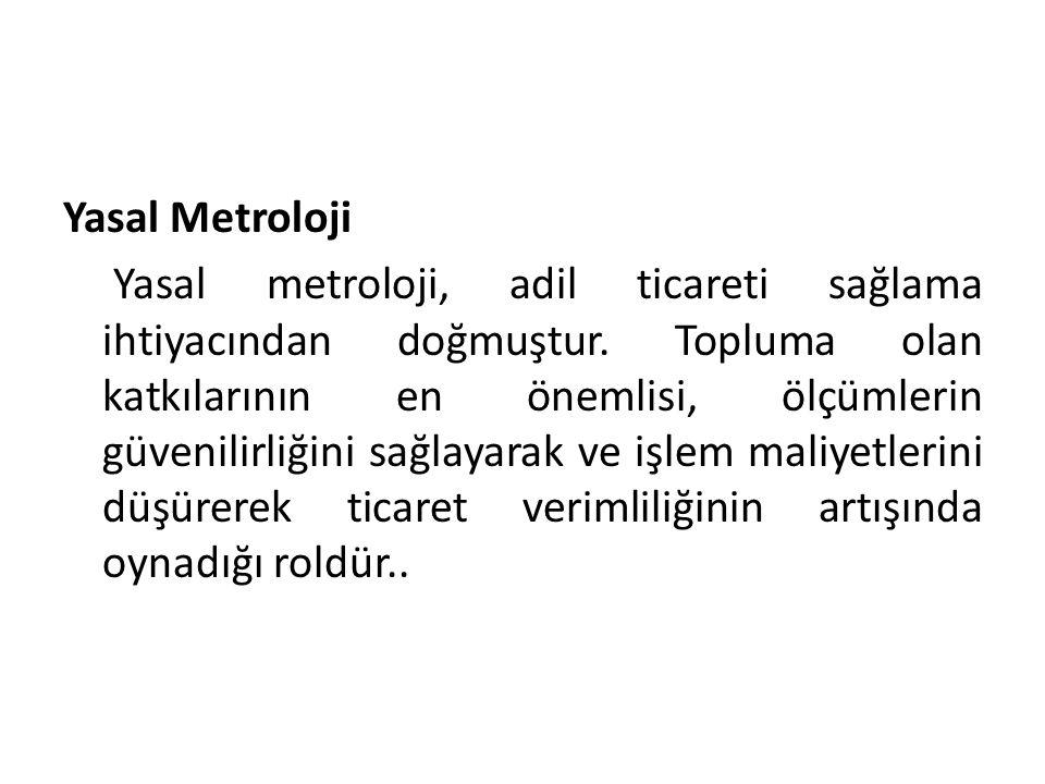 Yasal Metroloji Yasal metroloji, adil ticareti sağlama ihtiyacından doğmuştur.