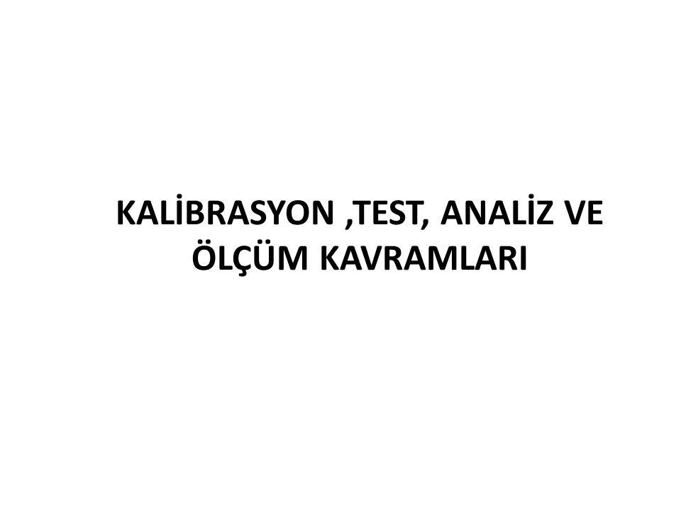 KALİBRASYON,TEST, ANALİZ VE ÖLÇÜM KAVRAMLARI
