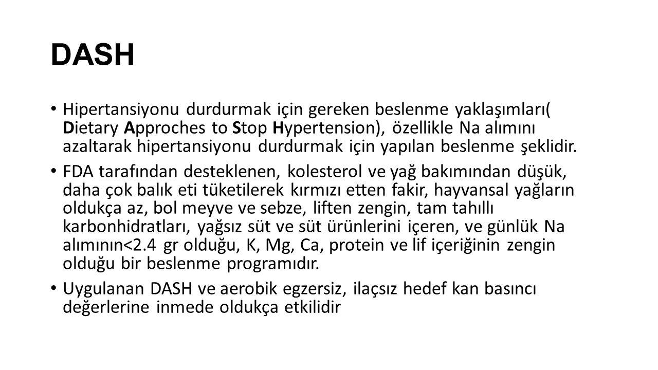 DASH Hipertansiyonu durdurmak için gereken beslenme yaklaşımları( Dietary Approches to Stop Hypertension), özellikle Na alımını azaltarak hipertansiyo