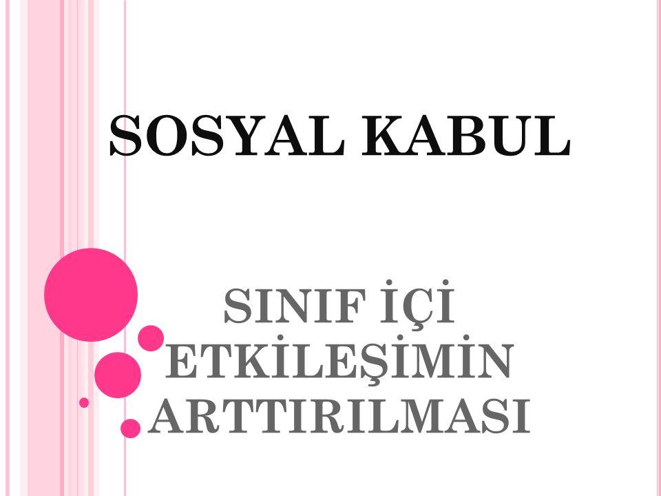 SOSYAL KABUL SINIF İÇİ ETKİLEŞİMİN ARTTIRILMASI
