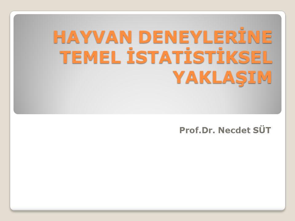 HAYVAN DENEYLERİNE TEMEL İSTATİSTİKSEL YAKLAŞIM Prof.Dr. Necdet SÜT