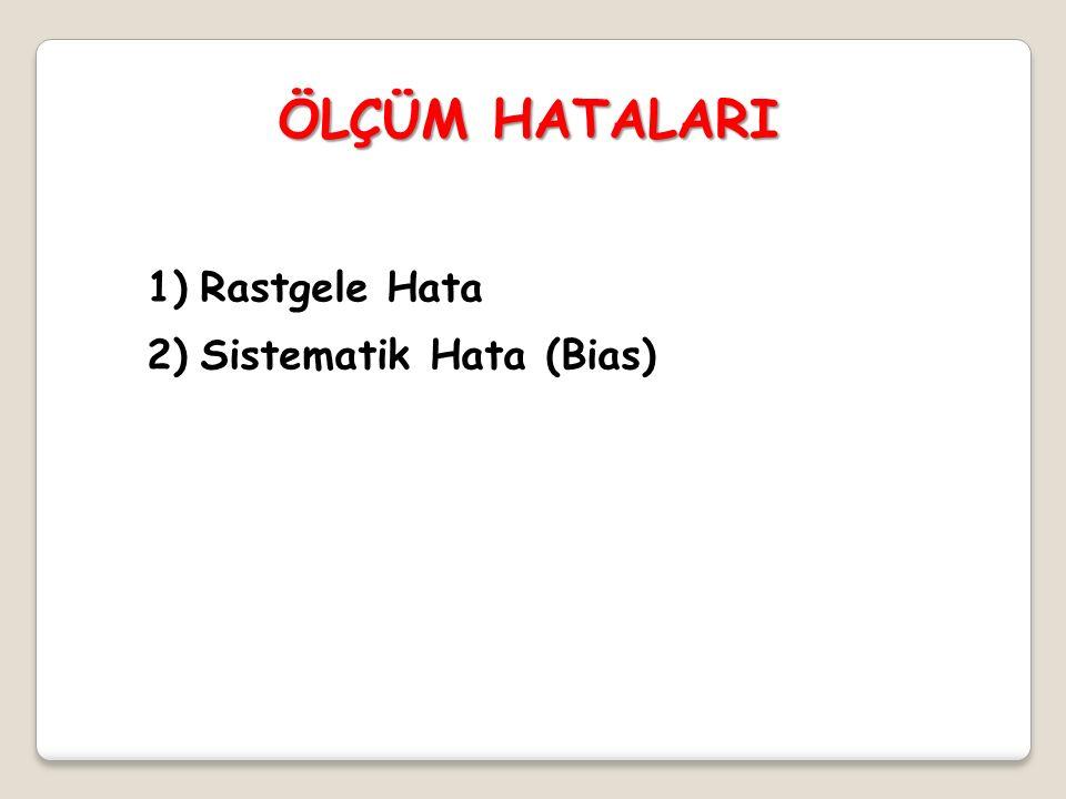 ÖLÇÜM HATALARI 1)Rastgele Hata 2)Sistematik Hata (Bias)