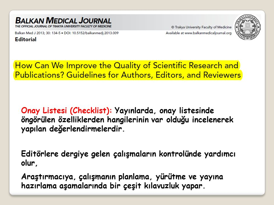 Onay Listesi (Checklist): Yayınlarda, onay listesinde öngörülen özelliklerden hangilerinin var olduğu incelenerek yapılan değerlendirmelerdir.