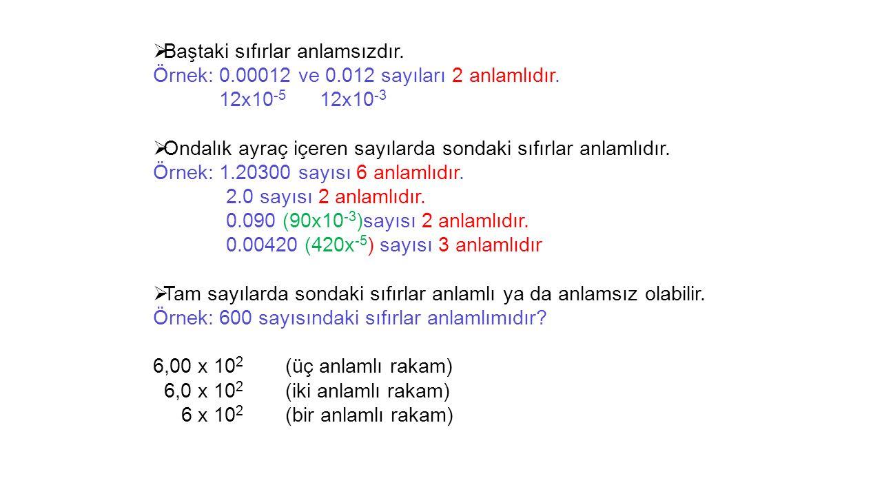  Baştaki sıfırlar anlamsızdır.Örnek: 0.00012 ve 0.012 sayıları 2 anlamlıdır.