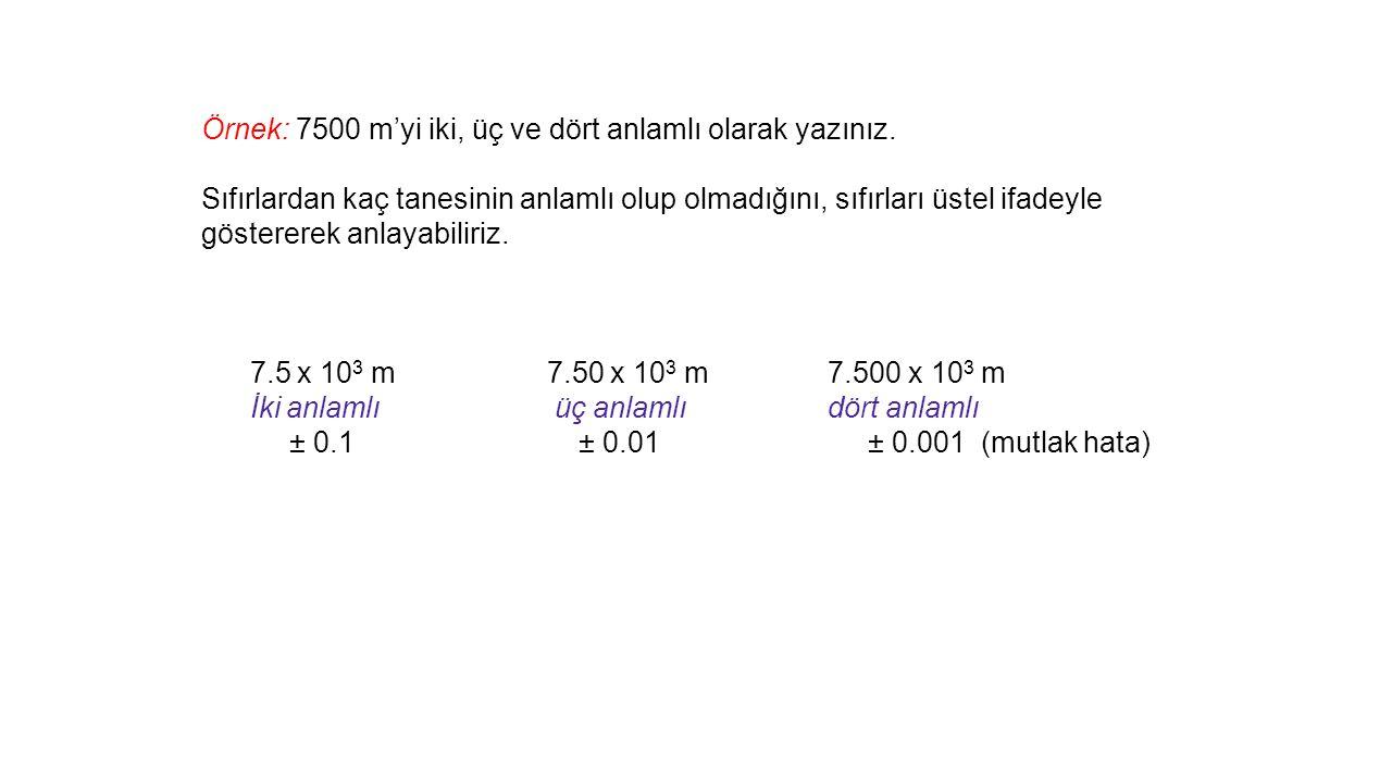 Örnek: 7500 m'yi iki, üç ve dört anlamlı olarak yazınız.